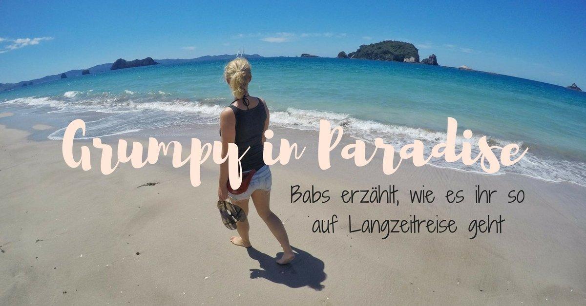 Langzeitreisen - Grumpy in Paradiese. Gastbeitrag von Barbara