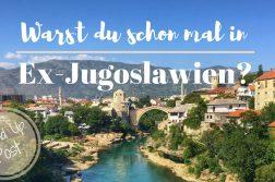 Warst du schon mal in Ex-Jugoslawien? Teile deine Erlebnisse
